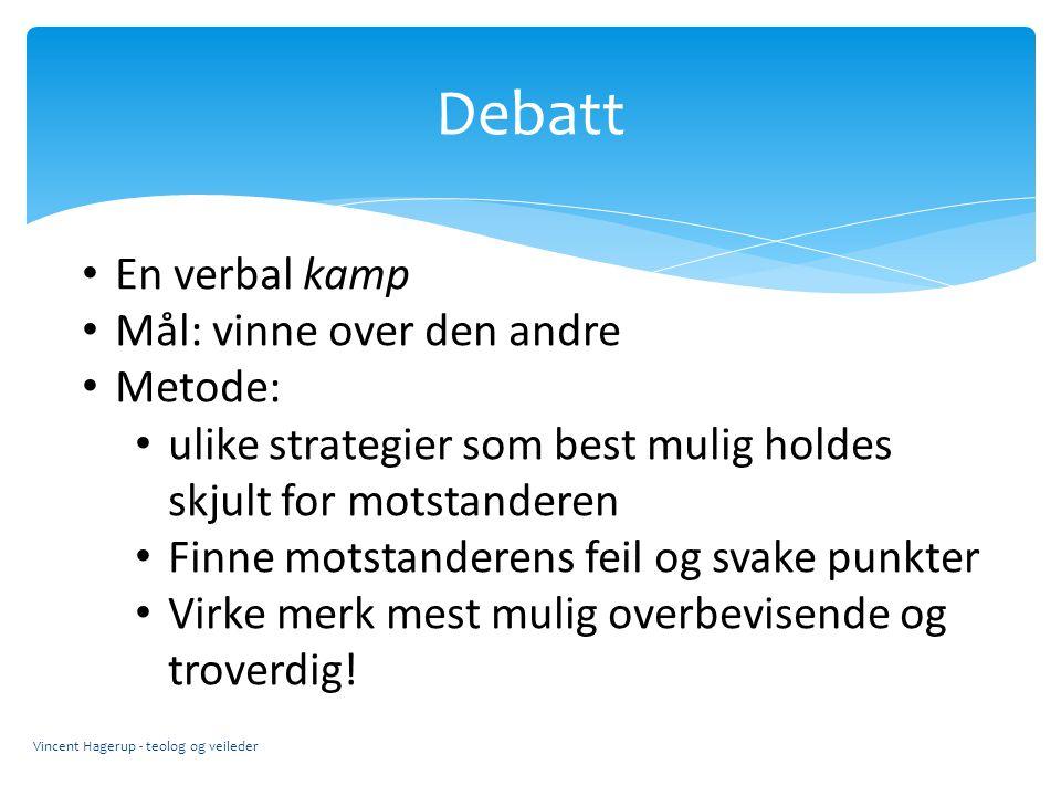 Debatt En verbal kamp Mål: vinne over den andre Metode: