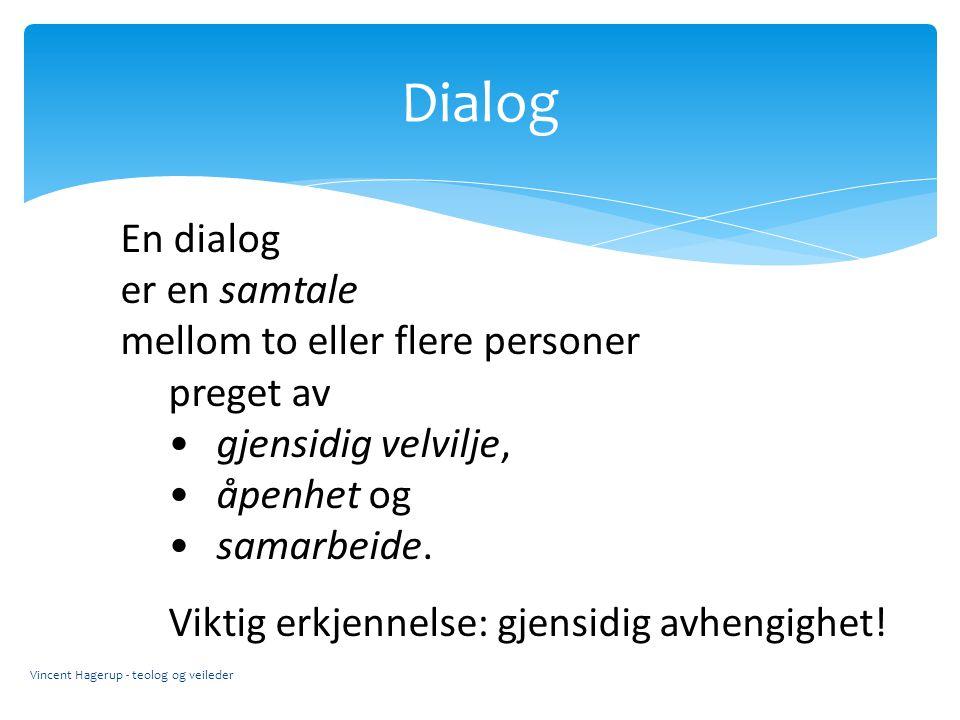 Dialog En dialog er en samtale mellom to eller flere personer