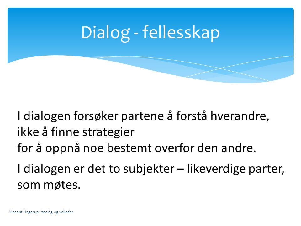 Dialog - fellesskap I dialogen forsøker partene å forstå hverandre,