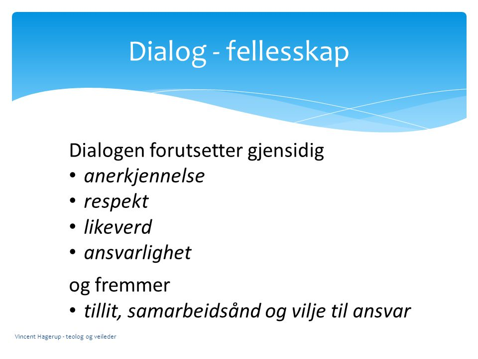Dialog - fellesskap Dialogen forutsetter gjensidig anerkjennelse
