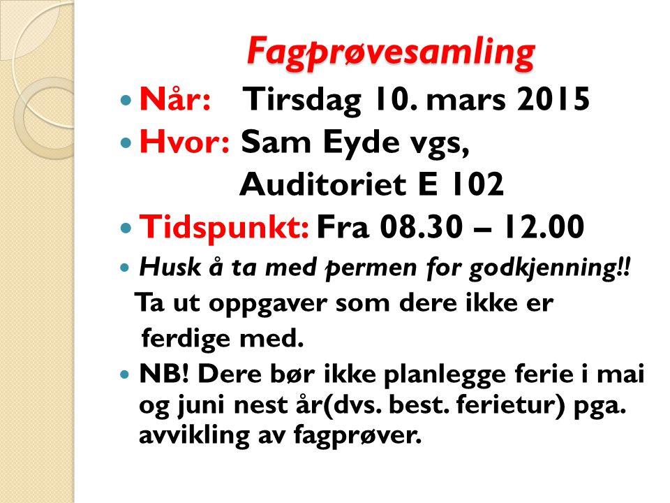 Fagprøvesamling Når: Tirsdag 10. mars 2015 Hvor: Sam Eyde vgs,