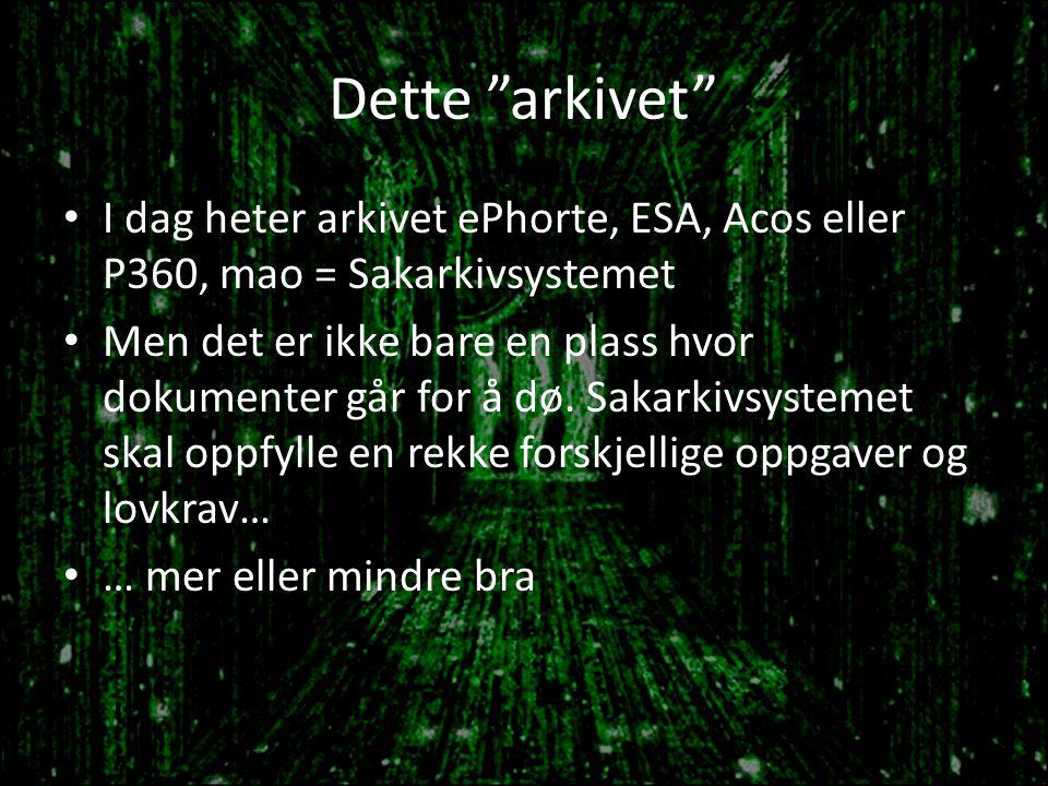 Dette arkivet I dag heter arkivet ePhorte, ESA, Acos eller P360, mao = Sakarkivsystemet.