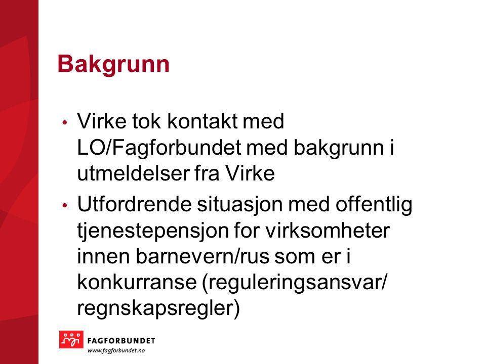 Bakgrunn Virke tok kontakt med LO/Fagforbundet med bakgrunn i utmeldelser fra Virke.