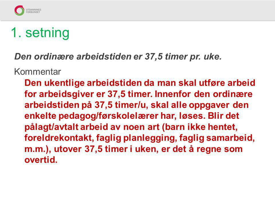 1. setning Den ordinære arbeidstiden er 37,5 timer pr. uke.