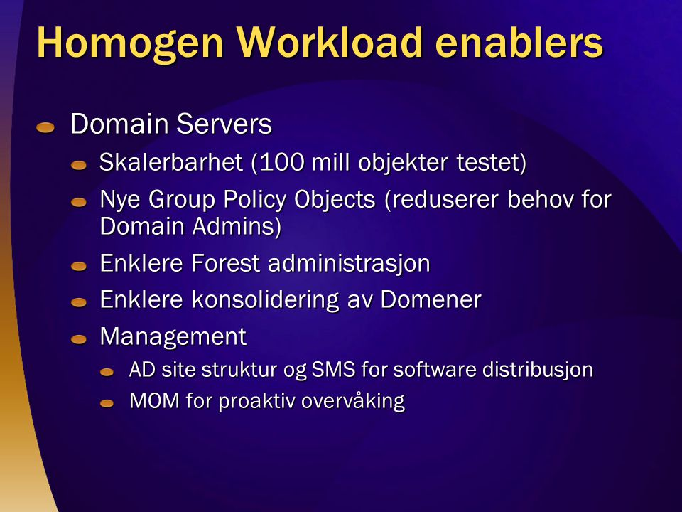 Homogen Workload enablers