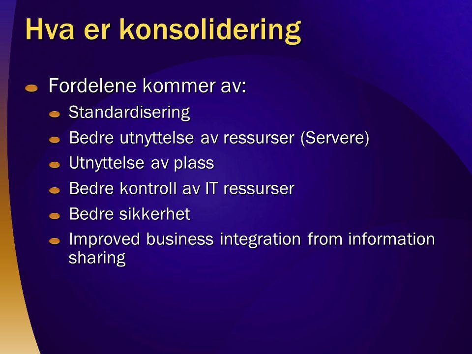 Hva er konsolidering Fordelene kommer av: Standardisering