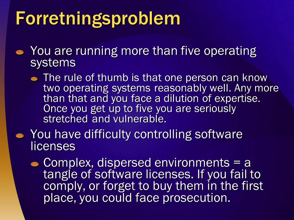 Forretningsproblem You are running more than five operating systems