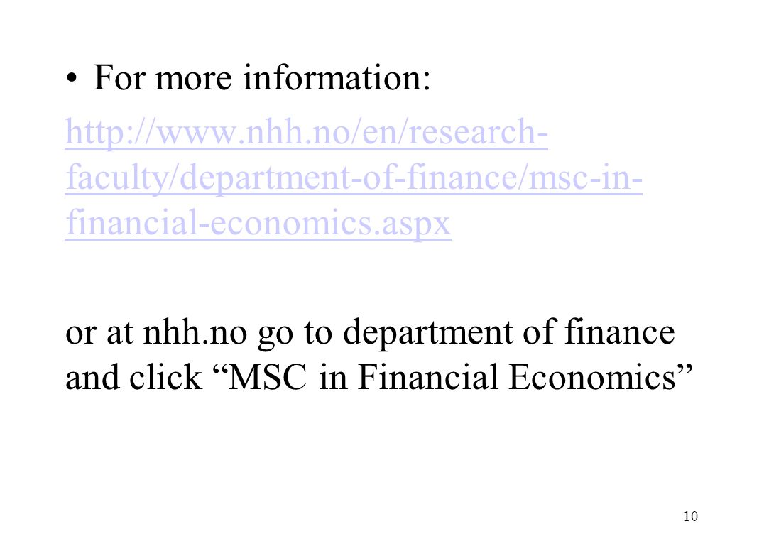 For more information: http://www.nhh.no/en/research-faculty/department-of-finance/msc-in-financial-economics.aspx.