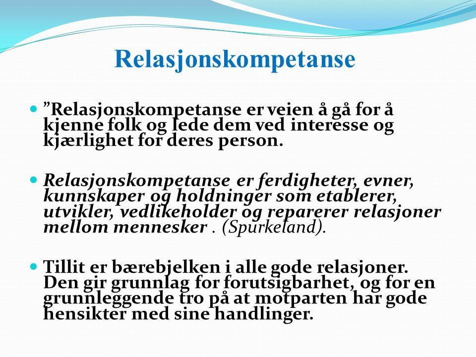 Relasjonskompetanse Relasjonskompetanse er veien å gå for å kjenne folk og lede dem ved interesse og kjærlighet for deres person.