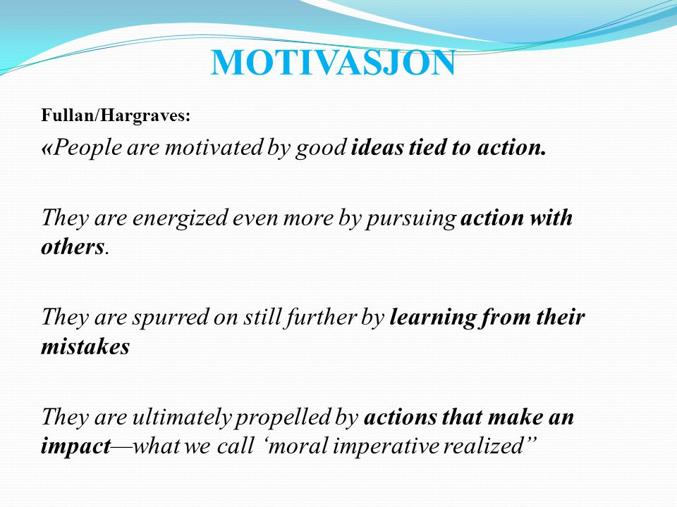 MOTIVASJON «People are motivated by good ideas tied to action.
