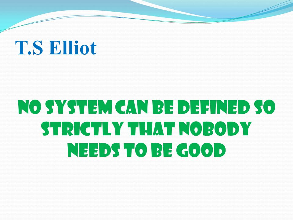 No system can be defined so strictly that nobody needs to be good