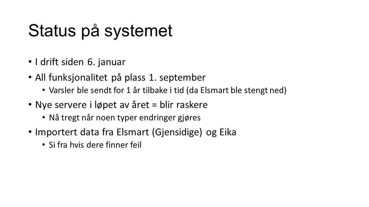 Status på systemet I drift siden 6. januar