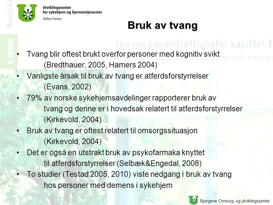 Bruk av tvang Tvang blir oftest brukt overfor personer med kognitiv svikt. (Bredthauer, 2005, Hamers 2004)