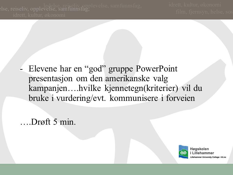 Elevene har en god gruppe PowerPoint presentasjon om den amerikanske valg kampanjen….hvilke kjennetegn(kriterier) vil du bruke i vurdering/evt. kommunisere i forveien
