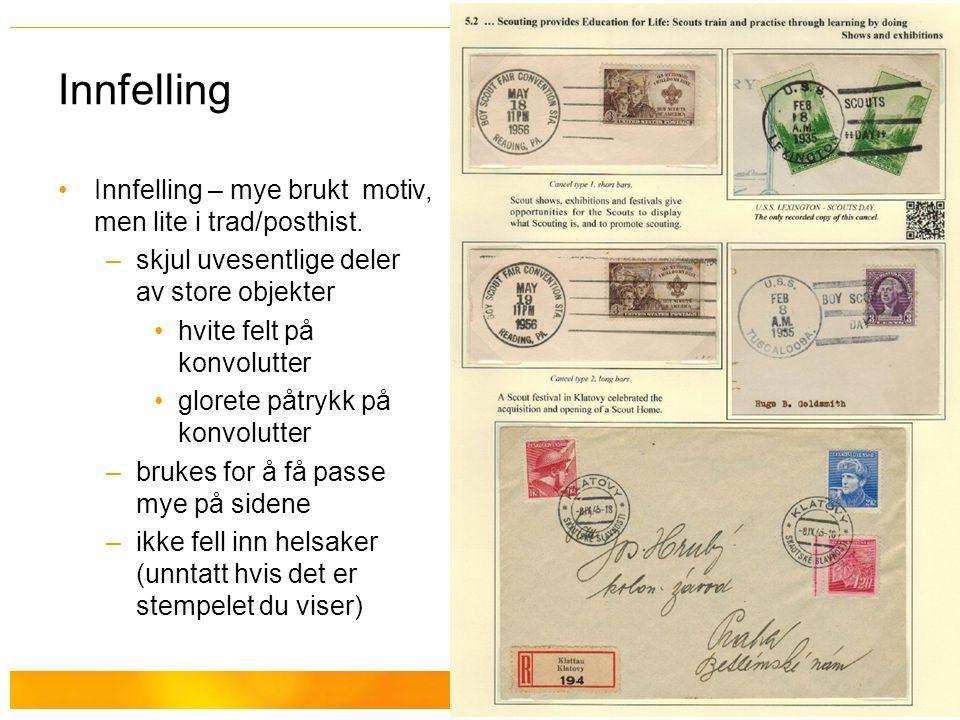 Innfelling Innfelling – mye brukt motiv, men lite i trad/posthist.