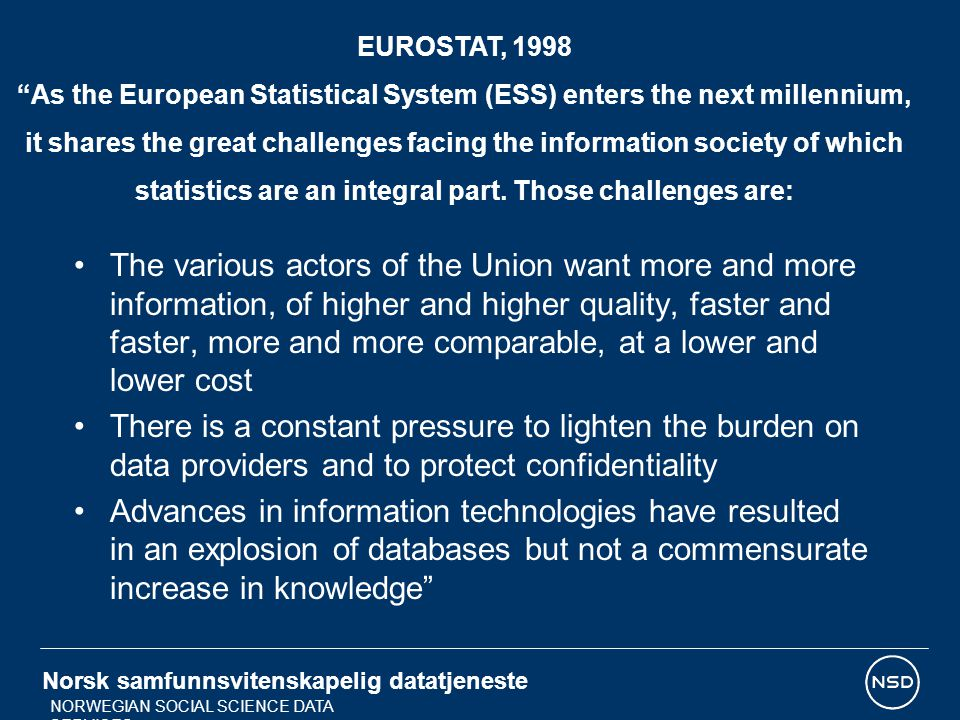 EUROSTAT, 1998 As the European Statistical System (ESS) enters the next millennium, it shares the great challenges facing the information society of which statistics are an integral part. Those challenges are: