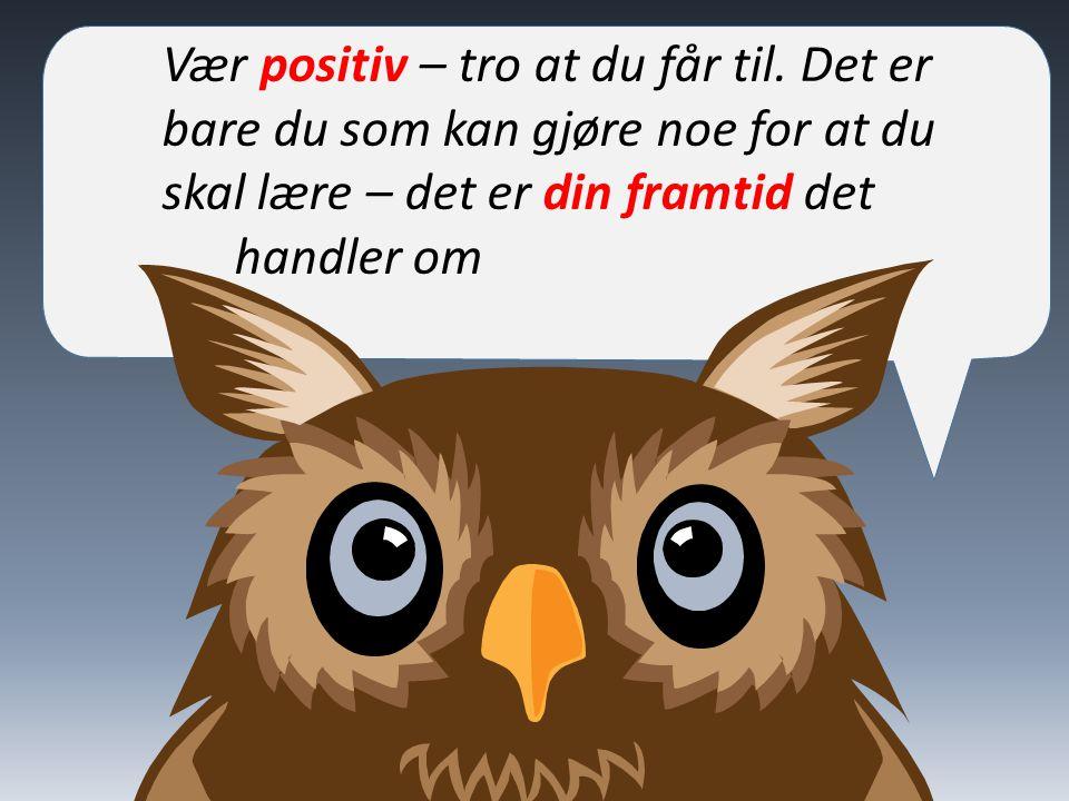 Vær positiv – tro at du får til