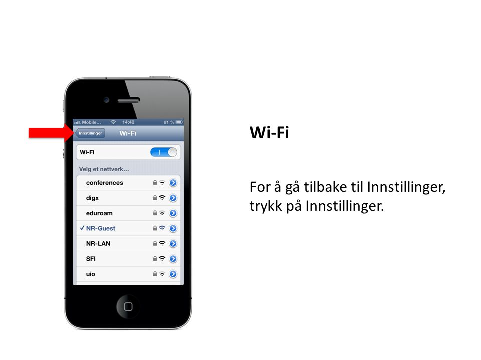 Wi-Fi For å gå tilbake til Innstillinger, trykk på Innstillinger.