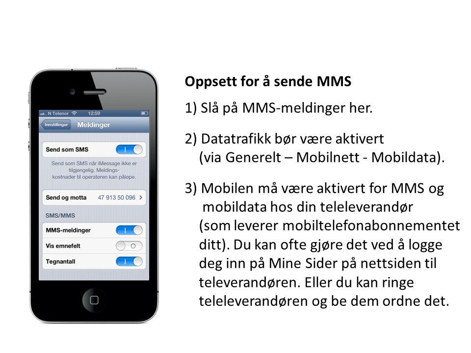 Oppsett for å sende MMS 1) Slå på MMS-meldinger her. 2) Datatrafikk bør være aktivert. (via Generelt – Mobilnett - Mobildata).