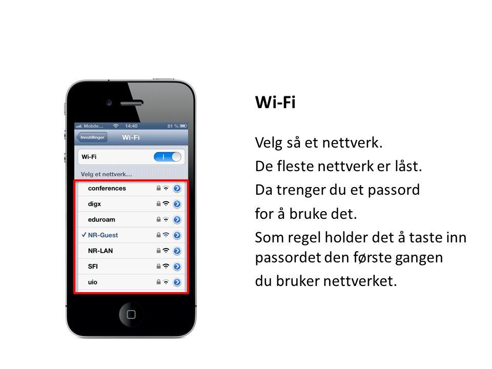 Wi-Fi Velg så et nettverk. De fleste nettverk er låst.