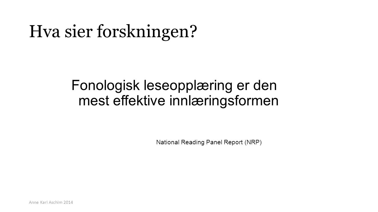 Hva sier forskningen Fonologisk leseopplæring er den mest effektive innlæringsformen. National Reading Panel Report (NRP)