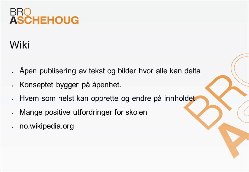 Wiki Åpen publisering av tekst og bilder hvor alle kan delta.