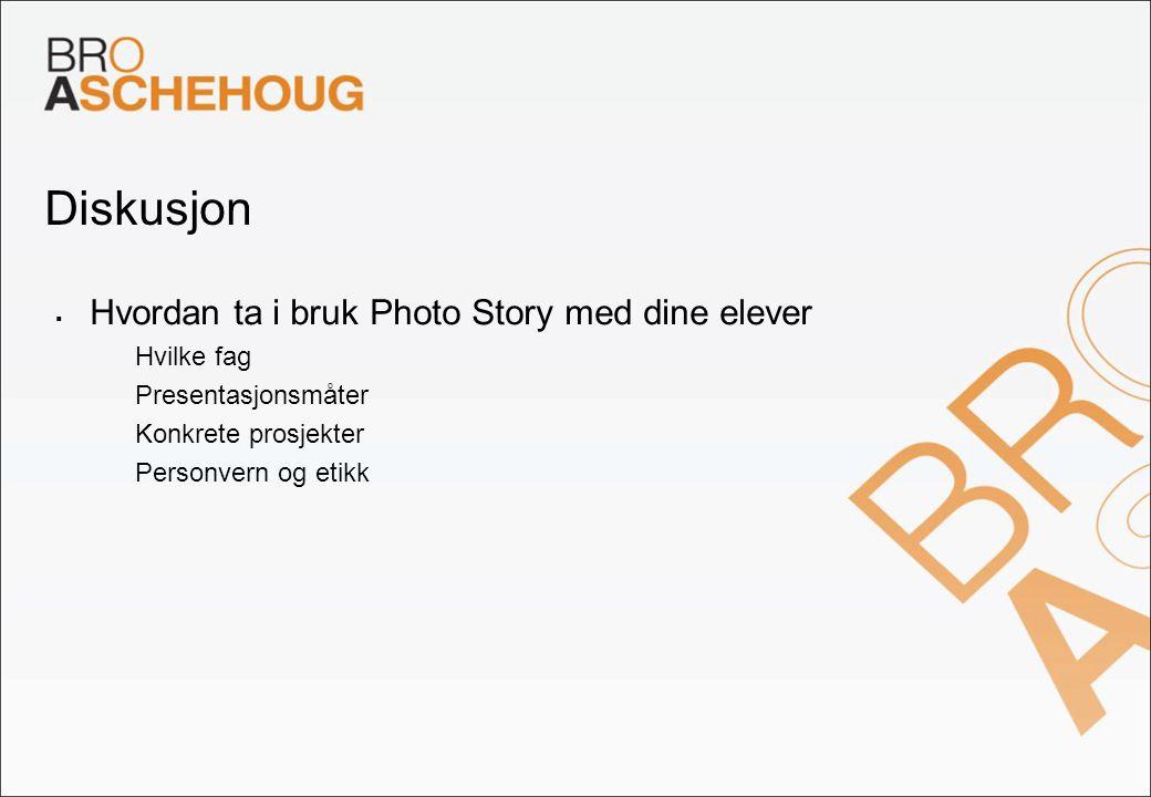 Diskusjon Hvordan ta i bruk Photo Story med dine elever Hvilke fag