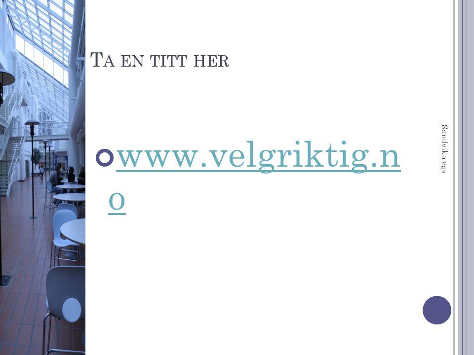 Ta en titt her www.velgriktig.n o Sandvika vgs