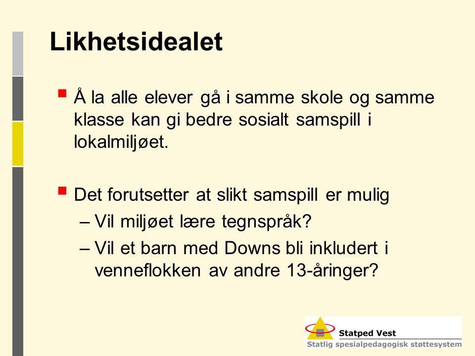 Likhetsidealet Å la alle elever gå i samme skole og samme klasse kan gi bedre sosialt samspill i lokalmiljøet.