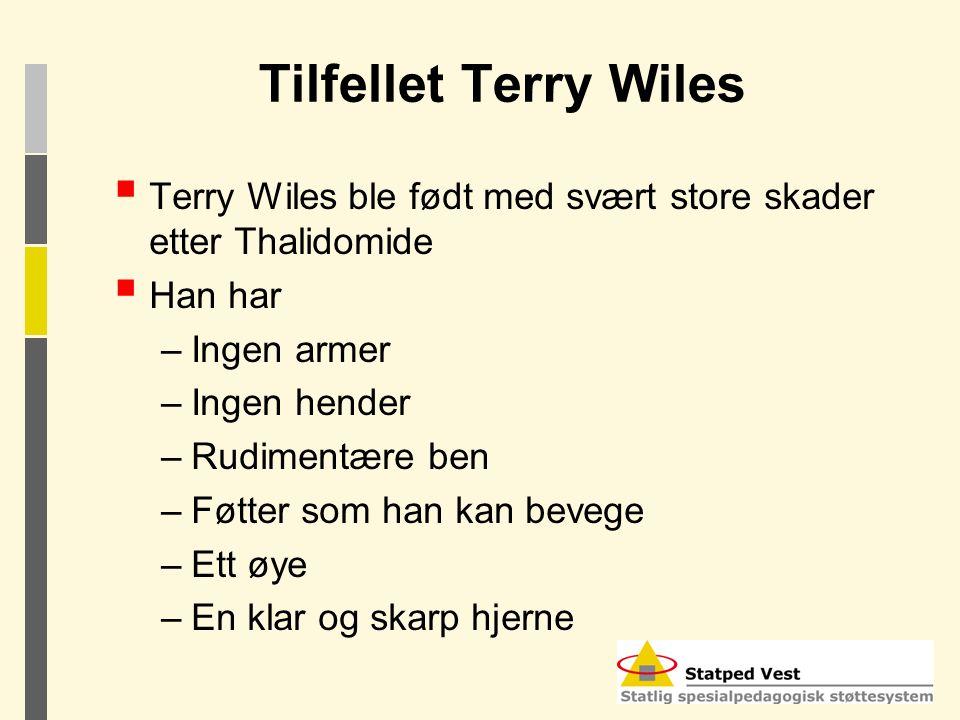 Tilfellet Terry Wiles Terry Wiles ble født med svært store skader etter Thalidomide. Han har. Ingen armer.