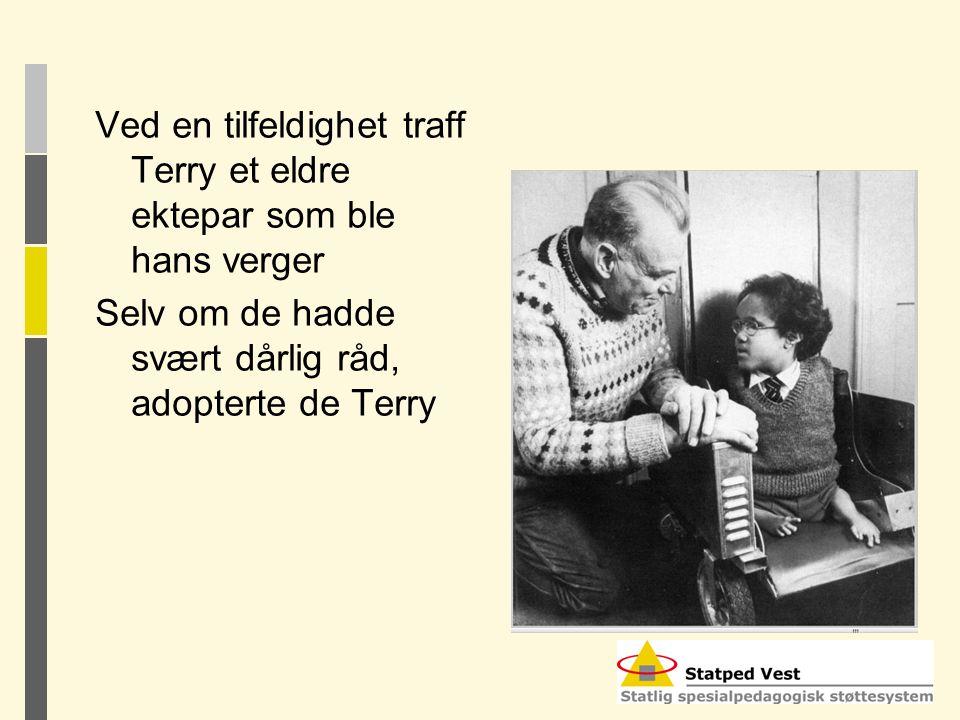 Ved en tilfeldighet traff Terry et eldre ektepar som ble hans verger Selv om de hadde svært dårlig råd, adopterte de Terry