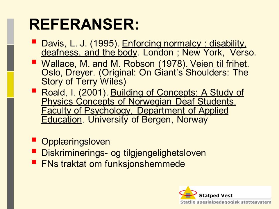 REFERANSER: Davis, L. J. (1995). Enforcing normalcy : disability, deafness, and the body. London ; New York, Verso.