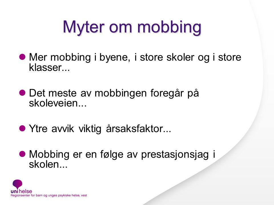 Myter om mobbing Mer mobbing i byene, i store skoler og i store klasser... Det meste av mobbingen foregår på skoleveien...