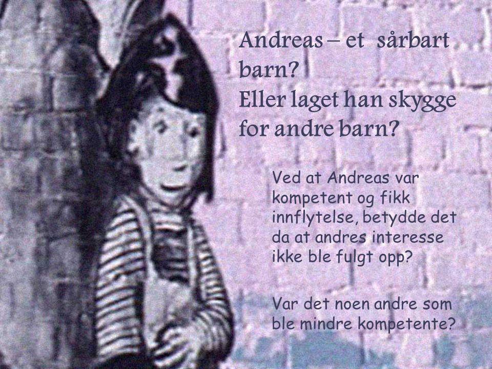 Andreas – et sårbart barn Eller laget han skygge for andre barn