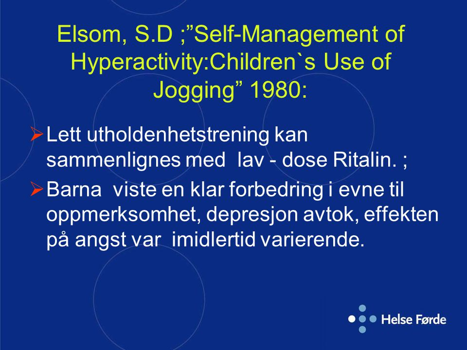 Elsom, S.D ; Self-Management of Hyperactivity:Children`s Use of Jogging 1980: