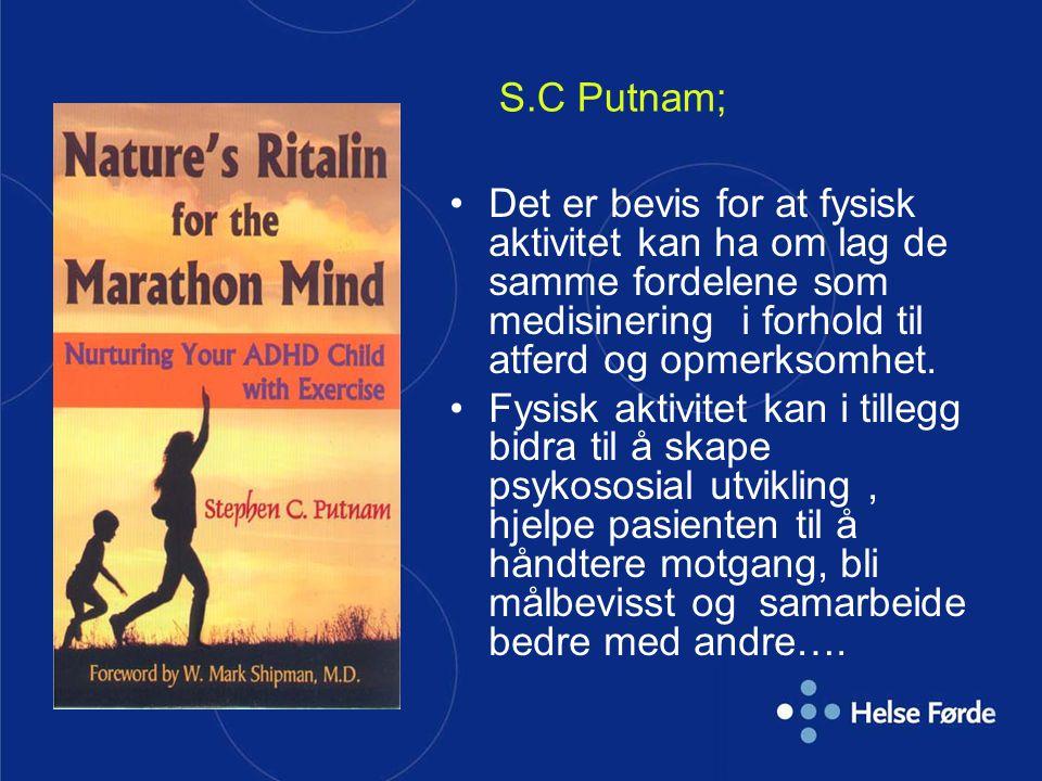 S.C Putnam; Det er bevis for at fysisk aktivitet kan ha om lag de samme fordelene som medisinering i forhold til atferd og opmerksomhet.