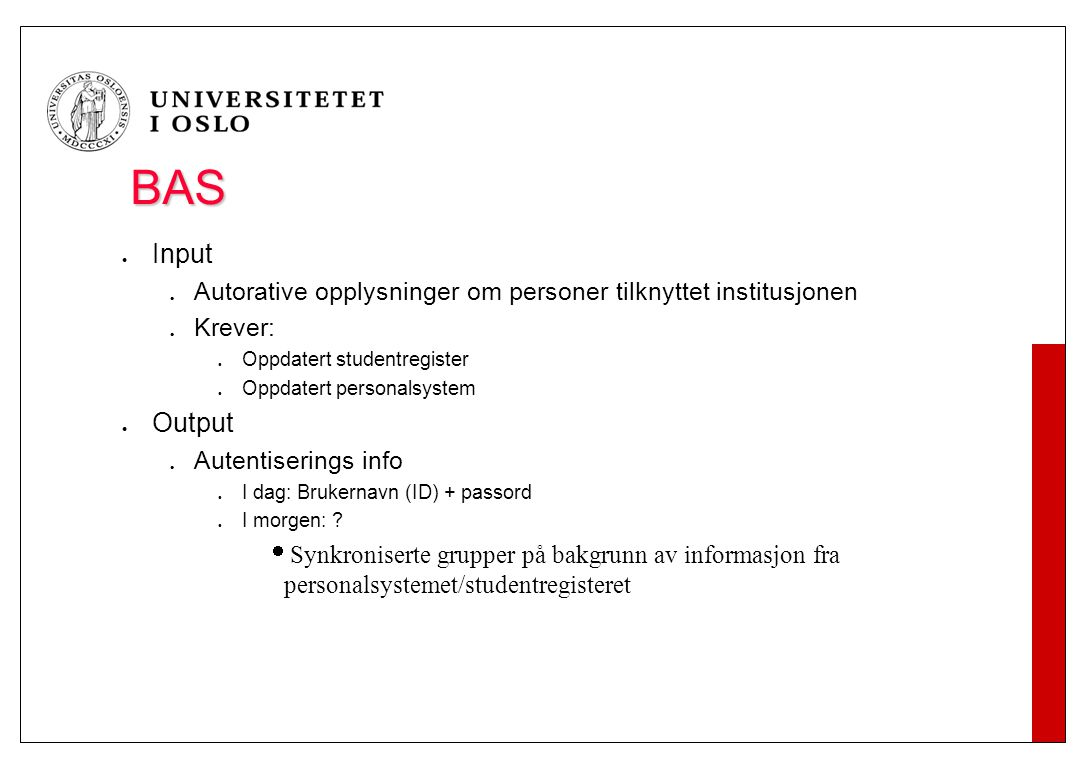 Hva er et BAS BAS er et brukeradministrativt system. 