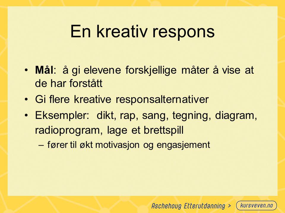En kreativ respons Mål: å gi elevene forskjellige måter å vise at de har forstått. Gi flere kreative responsalternativer.