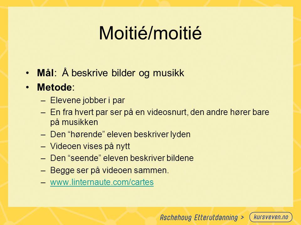 Moitié/moitié Mål: Å beskrive bilder og musikk Metode: