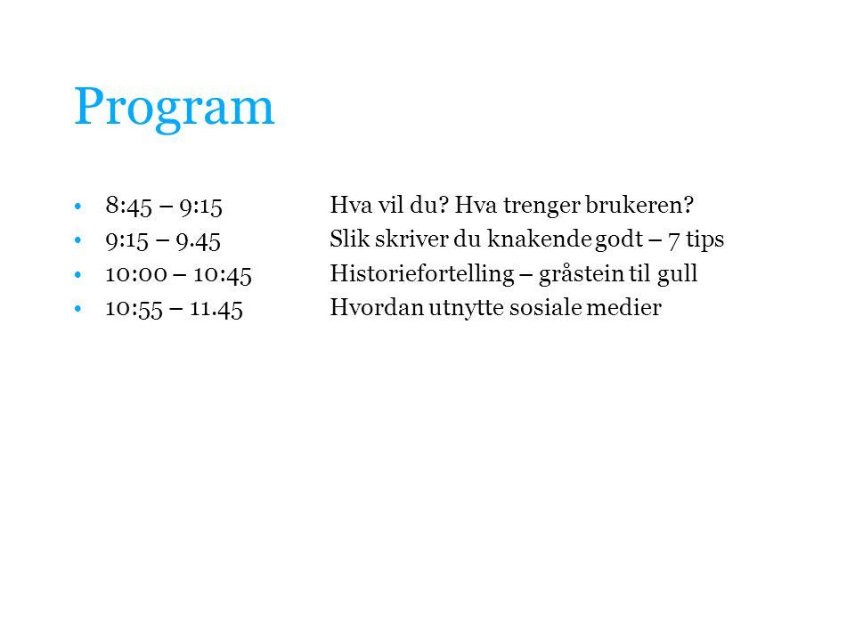 Program 8:45 – 9:15 Hva vil du Hva trenger brukeren