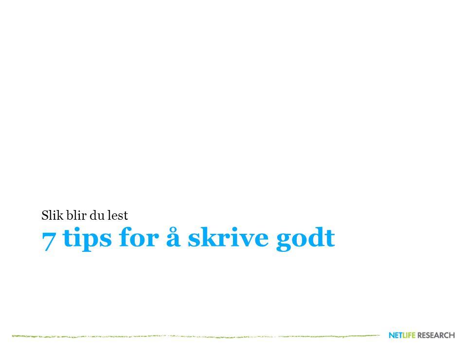 Slik blir du lest 7 tips for å skrive godt