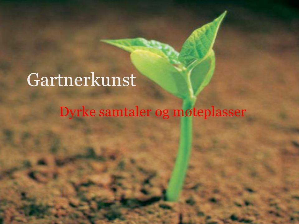 Gartnerkunst Dyrke samtaler og møteplasser