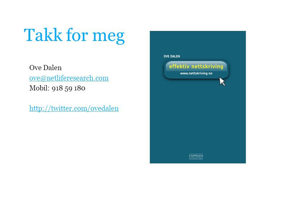 Takk for meg Ove Dalen ove@netliferesearch.com Mobil: 918 59 180