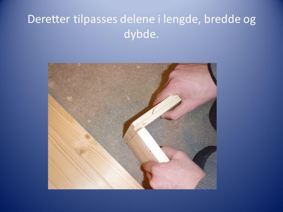 Deretter tilpasses delene i lengde, bredde og dybde.