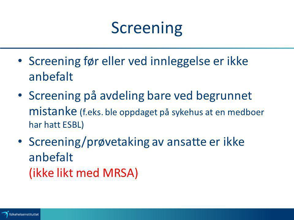 Screening Screening før eller ved innleggelse er ikke anbefalt