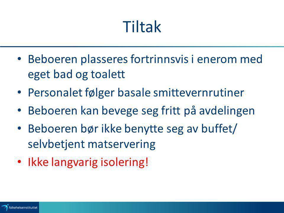 Tiltak Beboeren plasseres fortrinnsvis i enerom med eget bad og toalett. Personalet følger basale smittevernrutiner.