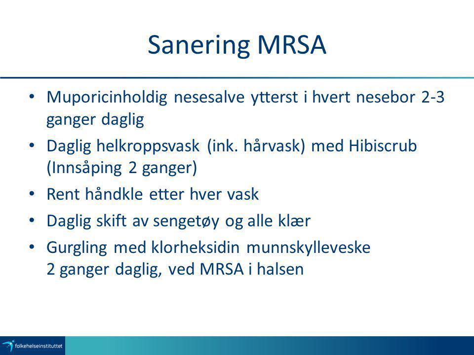 Sanering MRSA Muporicinholdig nesesalve ytterst i hvert nesebor 2-3 ganger daglig.
