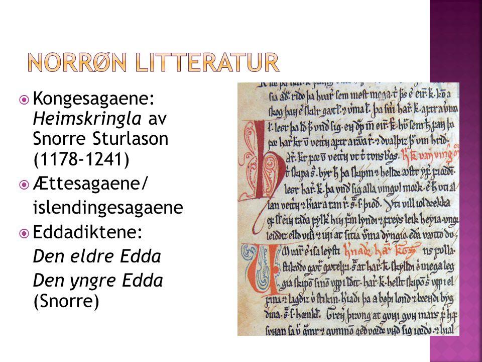 Norrøn litteratur Kongesagaene: Heimskringla av Snorre Sturlason (1178-1241) Ættesagaene/ islendingesagaene.