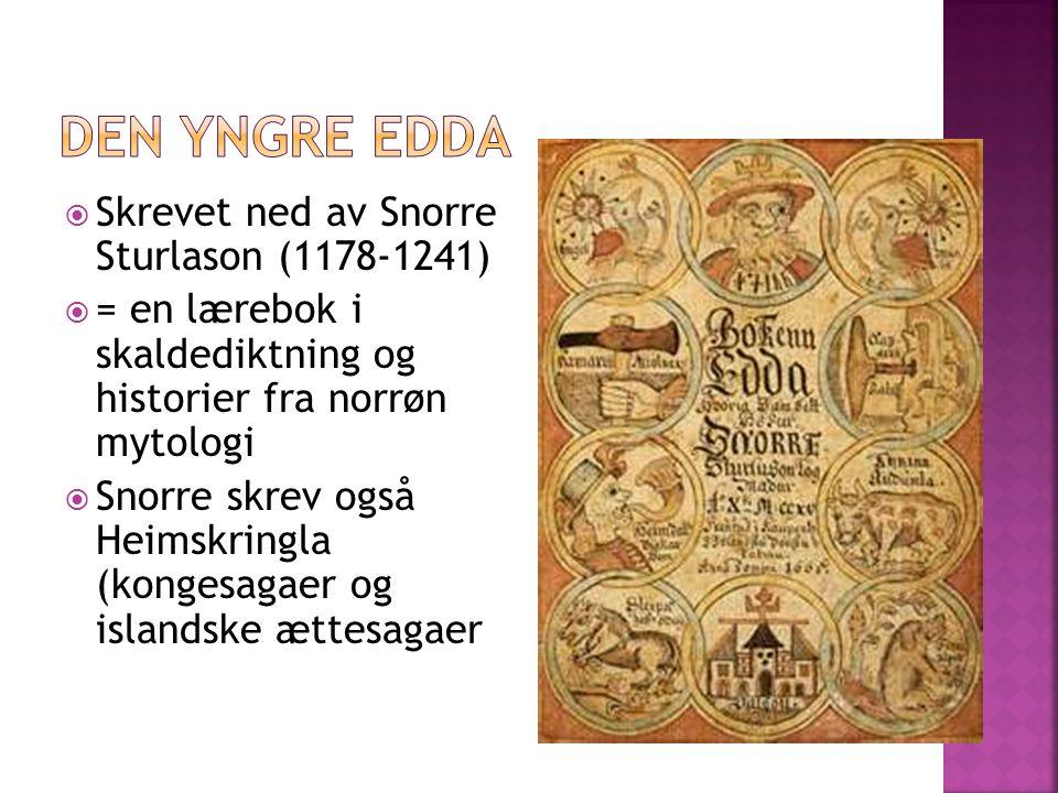 Den yngre Edda Skrevet ned av Snorre Sturlason (1178-1241)