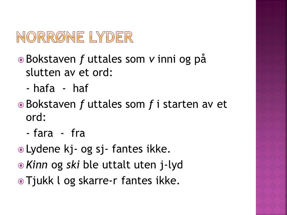 Norrøne lyder Bokstaven f uttales som v inni og på slutten av et ord: